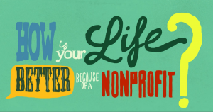 How is Your Life Better Because of a Non-Profit?