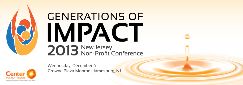 Generations of Impact - Center for Non-Profits 2013 NJ Non-Profit Conference - December 4, 2013 - Jamesburg, NJ